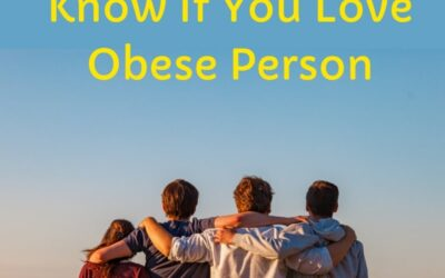 10 Things You Should Really Know if You Love Someone Who is Obese